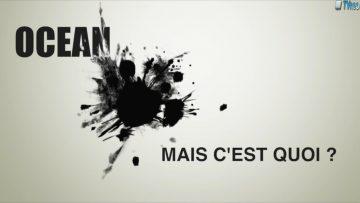 2013 – OCEAN mais c'est quoi ? – (Promo)